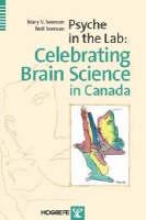 Psyche in the Lab: Celebrating Brain Science in Canada (Paperback)