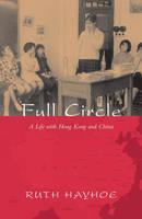 Full Circle: A Life with Hong Kong and China (Paperback)