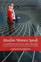 Muslim Women Speak: A Tapestry of Lives and Dreams (Paperback)
