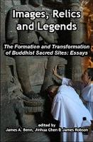 Images, Relics, and Legends: The Formation and Transformation of Buddhist Sacred Sites (Paperback)