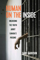 Human on the Inside: Unlocking the Truth about Canada's Prisons (Paperback)