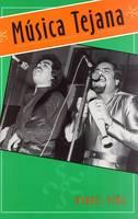 Musica Tejana: The Cultural Ecomomy of Artistic Transformation - University of Houston Series in Mexican American Studies (Hardback)
