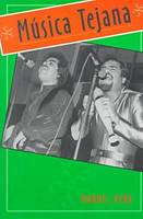 Musica Tejana: The Cultural Ecomomy of Artistic Transformation - University of Houston Series in Mexican American Studies (Paperback)