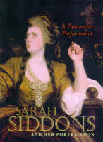 A Passion for Performance: Sarah Siddons and Her Portraitists (Paperback)
