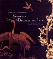 Summary Catalogue of European Decorative Arts in the J.Paul Museum (Paperback)