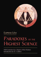 The Paradoxes of the Highest Science: With Footnotes by a Master of the Wisdom (Paperback)
