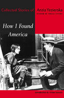 How I Found America: Collected Stories of Anzia Yezierska (Paperback)