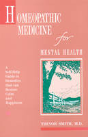 Homeopathic Medicine for Mental Health: A Self-Help Guide to Remedies That Can Restore Calm and Happiness (Paperback)