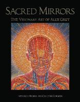 Sacred Mirrors: The Visionary Art of Alex Grey (Paperback)