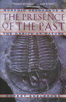 The Presence of the Past: Morphic Resonance and the Habits of Nature (Paperback)