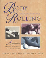 Body Rolling: An Experiential Approach to Complete Muscle Release (Paperback)