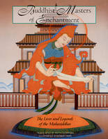 Buddhist Masters of Enchantment: The Lives and Legends of the Mahasiddhas (Paperback)