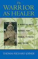 Warrior as Healer: A Martial Arts Herbal for Power, Fitness, and Focus (Paperback)