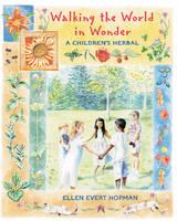 Walking the World in Wonder: A Childrens Herbal (Paperback)