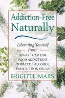 Addiction: Liberating Yourself from Sugar, Caffeine, Food Addictions, Tobacco, Alcohol, Prescription Drugs (Paperback)
