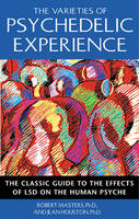 The Varieties of Psychedelic Experience: The Classic Guide to the Effects of LSD on the Human Psyche (Paperback)