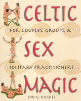 Celtic Sex Magic: For Couples Groups and Solitary Practitioners (Paperback)