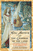 King Arthur and the Goddess of the Land: The Divine Feminine in the Mabinogion (Paperback)