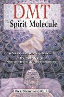 Dmt : the Spririt Molecule