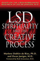 LSD, Spirituality and the Creative Process: Based on the Groundbreaking Research of Oscar Janiger M.D. (Paperback)