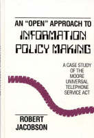 An Open Approach to Information Policy Making: A Case Study of the Moore Universal Telephone Service Act (Hardback)
