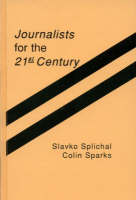 Journalists for the 21st Century: Tendencies of Professionalization Among First-Year Students in 22 Countries (Hardback)