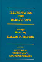 Illuminating the Blindspots: Essays Honoring Dallas W. Smythe (Hardback)