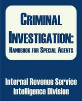 Criminal Investigation: Handbook for Special Agents (Paperback)