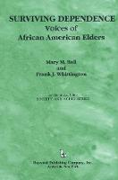 Surviving Dependence: Voices of African American Elders - Society and Aging Series (Hardback)