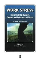 Work Stress: Studies of the Context, Content and Outcomes of Stress: A Book of Readings (Hardback)
