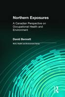Northern Exposures: A Canadian Perspective on Occupational Health and Environment - Work, Health and Environment Series (Hardback)