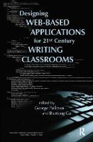 Designing Web-Based Applications for 21st Century Writing Classrooms - Baywood's Technical Communications (Hardback)