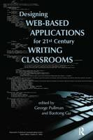 Designing Web-Based Applications for 21st Century Writing Classrooms - Baywood's Technical Communications (Paperback)