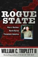 Rogue State: How a Nuclear North Korea Threatens America (Hardback)