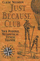 Just Because Club: Your Personal Metaphysical Fitness Trainer (Paperback)