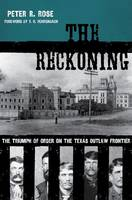 The Reckoning: The Triumph of Order on the Texas Outlaw Frontier (Hardback)
