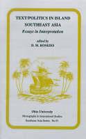 Text/Politics in Island Southeast Asia: Essays in Interpretation - Research in International Studies, Southeast Asia Series (Paperback)