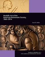 Medallic Art of the American Numismatic Society: 1865-2014 (Hardback)