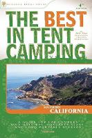 The Best in Tent Camping: Southern California: A Guide for Car Campers Who Hate RVs, Concrete Slabs, and Loud Portable Stereos (Paperback)