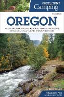 Best Tent Camping: Oregon: Your Car-Camping Guide to Scenic Beauty, the Sounds of Nature, and an Escape from Civilization - Best Tent Camping (Paperback)