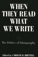 When They Read What We Write: The Politics of Ethnography (Paperback)