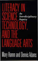 Literacy in Science, Technology, and the Language Arts: An Interdisciplinary Inquiry (Paperback)