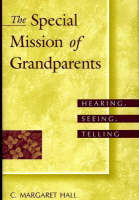 The Special Mission of Grandparents: Hearing, Seeing, Telling (Hardback)