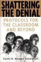 Shattering the Denial: Protocols for the Classroom and Beyond (Paperback)
