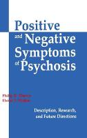 Positive and Negative Symptoms in Psychosis: Description, Research, and Future Directions (Hardback)