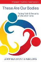 These Are Our Bodies, Primary Paricipant Book: Talking Faith & Sexuality at Church & Home - These Are Our Bodies (Paperback)