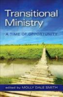 Transitional Ministry: A Time of Opportunity (Paperback)