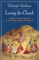Loving the Church: Spiritual Exercises Preached in the Presence of Pope John Paul II (Paperback)