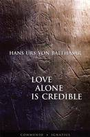 Love Alone is Credible (Paperback)