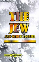 The Jew: And Other Stories - Novels of Ivan Turgenev (Paperback)